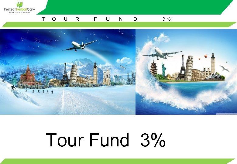 T O U R F U N D 3% Tour Fund 3%