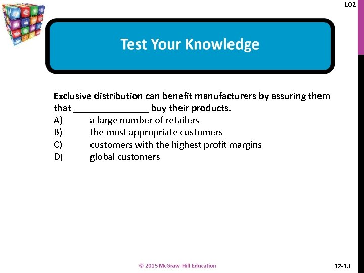 LO 2 Exclusive distribution can benefit manufacturers by assuring them that ________ buy their