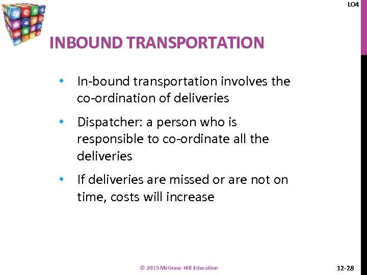 LO 4 INBOUND TRANSPORTATION • In-bound transportation involves the co-ordination of deliveries • Dispatcher: