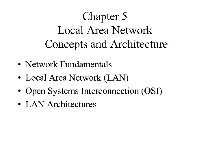 Chapter 5 Local Area Network Concepts and Architecture • • Network Fundamentals Local Area