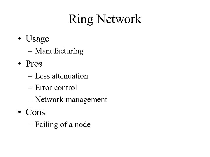 Ring Network • Usage – Manufacturing • Pros – Less attenuation – Error control
