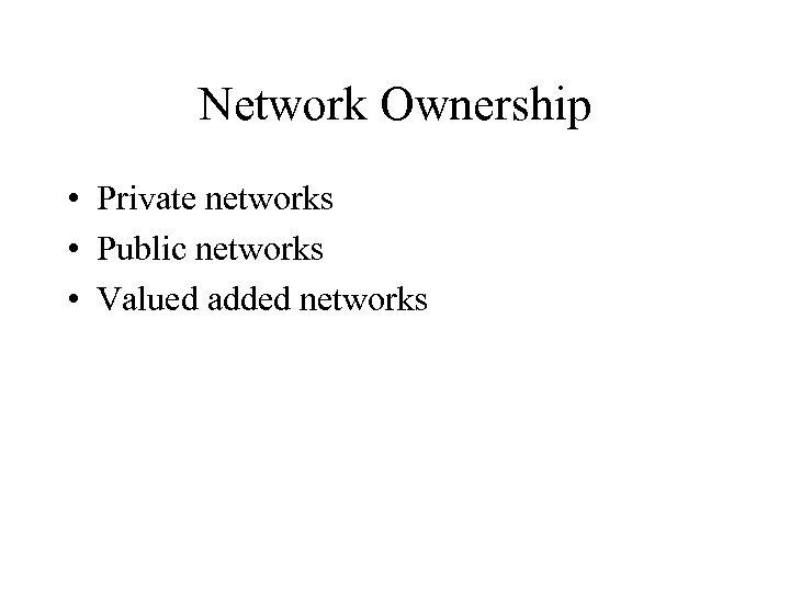 Network Ownership • Private networks • Public networks • Valued added networks