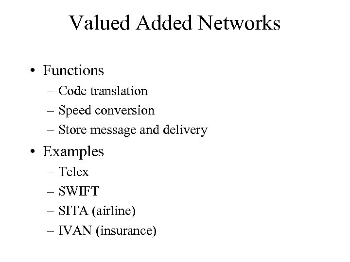 Valued Added Networks • Functions – Code translation – Speed conversion – Store message