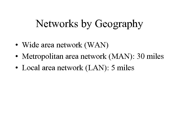Networks by Geography • Wide area network (WAN) • Metropolitan area network (MAN): 30