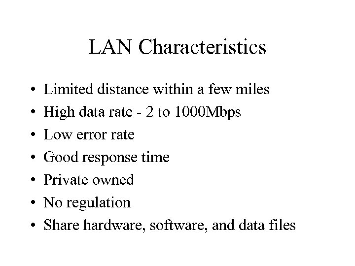 LAN Characteristics • • Limited distance within a few miles High data rate -
