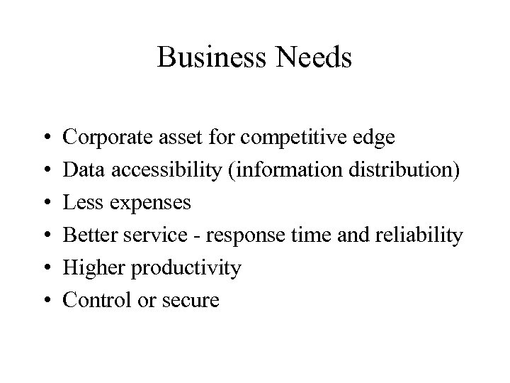Business Needs • • • Corporate asset for competitive edge Data accessibility (information distribution)