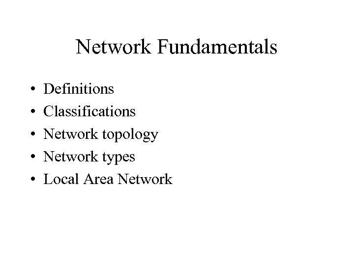 Network Fundamentals • • • Definitions Classifications Network topology Network types Local Area Network