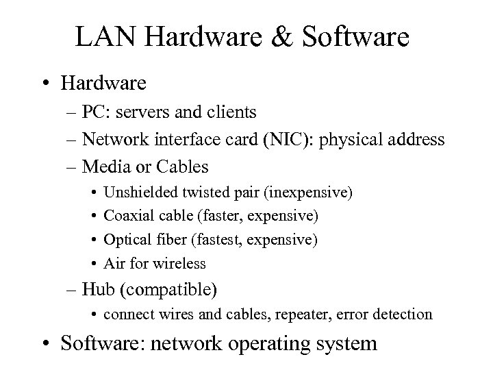 LAN Hardware & Software • Hardware – PC: servers and clients – Network interface
