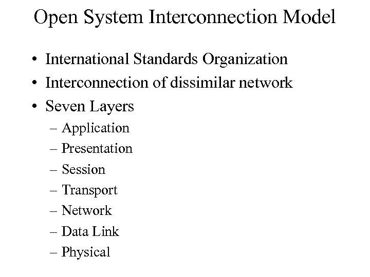 Open System Interconnection Model • International Standards Organization • Interconnection of dissimilar network •