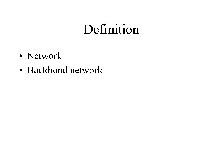 Definition • Network • Backbond network