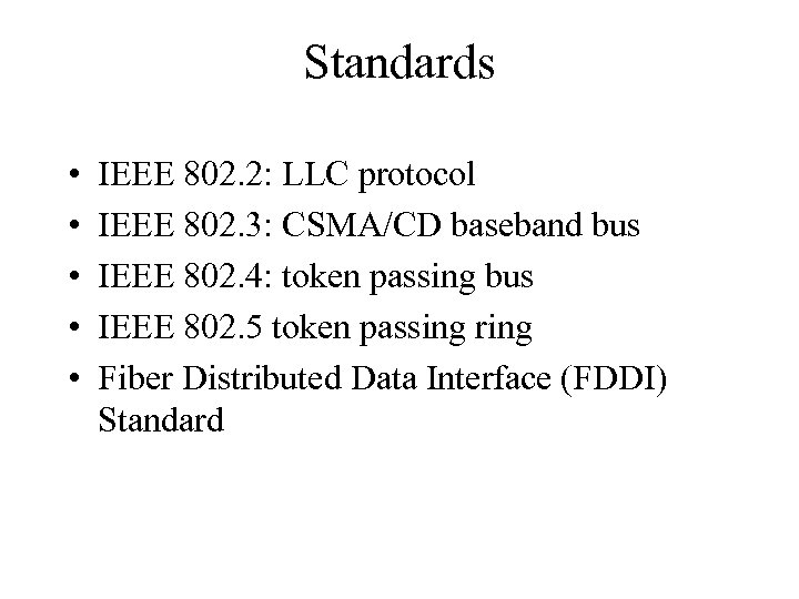 Standards • • • IEEE 802. 2: LLC protocol IEEE 802. 3: CSMA/CD baseband