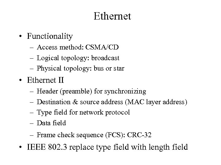 Ethernet • Functionality – Access method: CSMA/CD – Logical topology: broadcast – Physical topology: