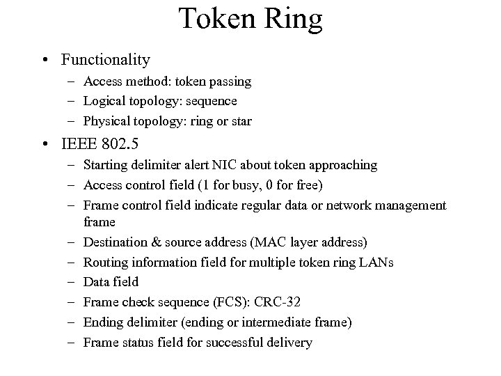 Token Ring • Functionality – Access method: token passing – Logical topology: sequence –