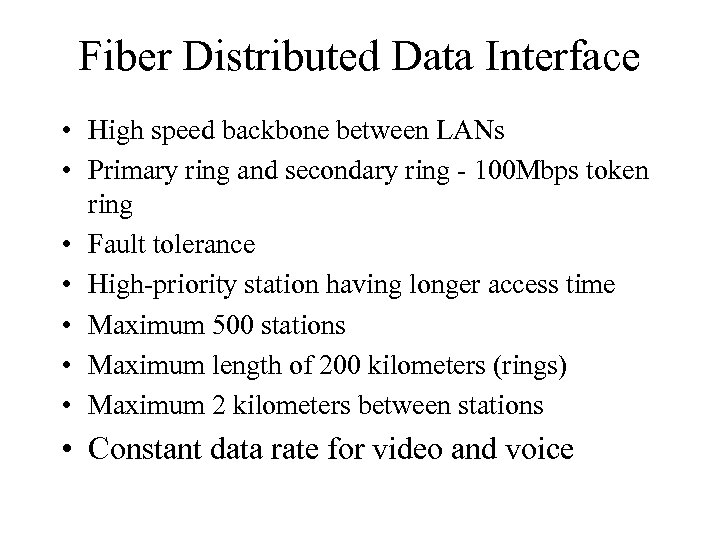 Fiber Distributed Data Interface • High speed backbone between LANs • Primary ring and