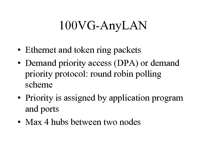 100 VG-Any. LAN • Ethernet and token ring packets • Demand priority access (DPA)