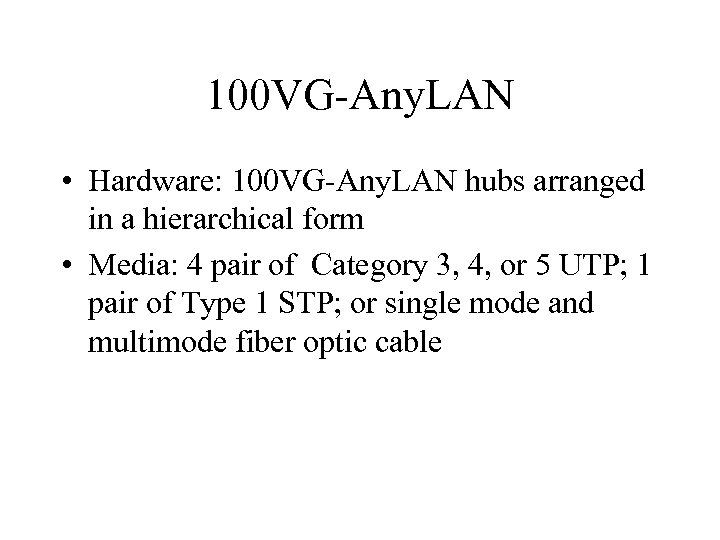 100 VG-Any. LAN • Hardware: 100 VG-Any. LAN hubs arranged in a hierarchical form