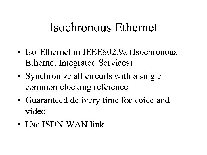 Isochronous Ethernet • Iso-Ethernet in IEEE 802. 9 a (Isochronous Ethernet Integrated Services) •
