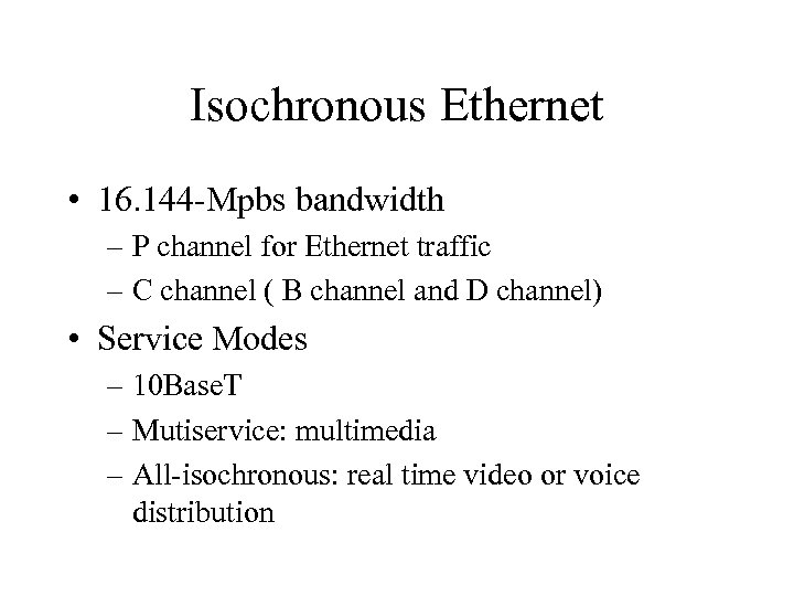 Isochronous Ethernet • 16. 144 -Mpbs bandwidth – P channel for Ethernet traffic –