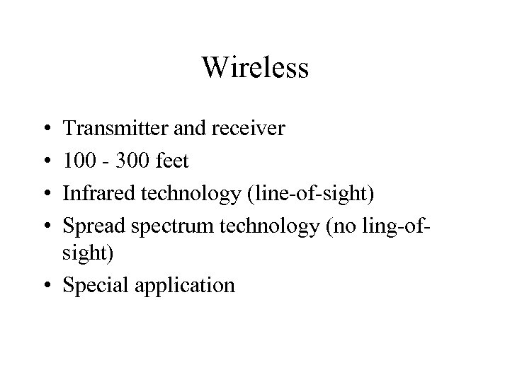 Wireless • • Transmitter and receiver 100 - 300 feet Infrared technology (line-of-sight) Spread