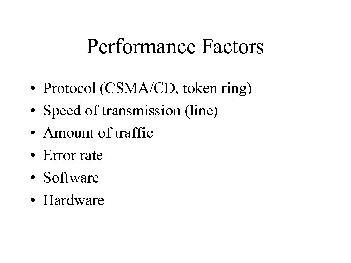 Performance Factors • • • Protocol (CSMA/CD, token ring) Speed of transmission (line) Amount