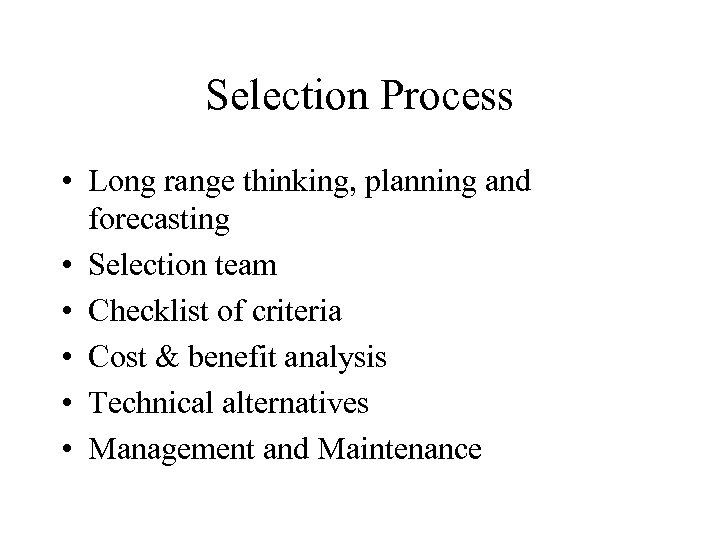 Selection Process • Long range thinking, planning and forecasting • Selection team • Checklist