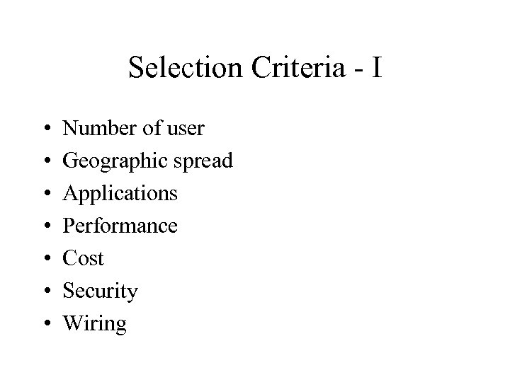 Selection Criteria - I • • Number of user Geographic spread Applications Performance Cost