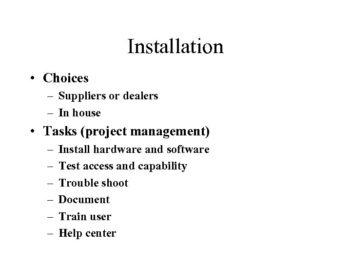 Installation • Choices – Suppliers or dealers – In house • Tasks (project management)