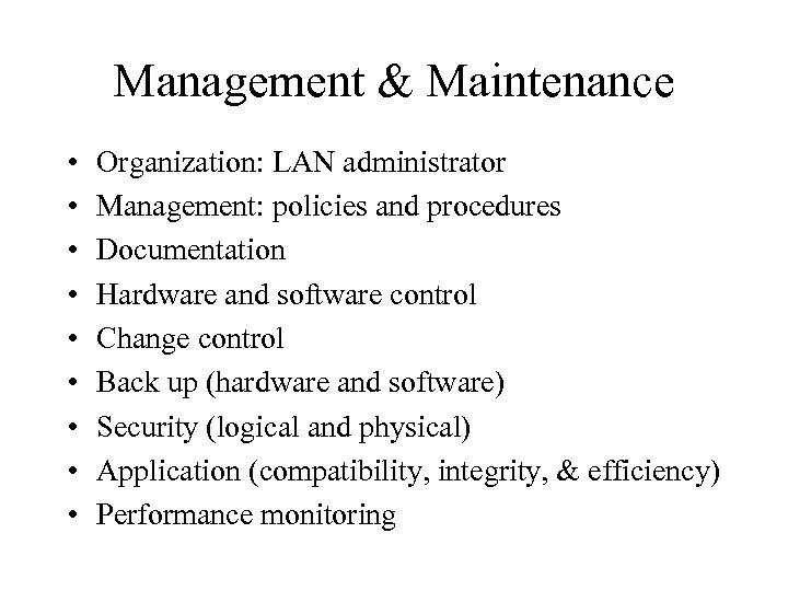 Management & Maintenance • • • Organization: LAN administrator Management: policies and procedures Documentation