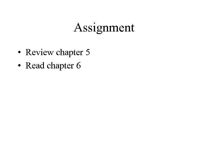 Assignment • Review chapter 5 • Read chapter 6