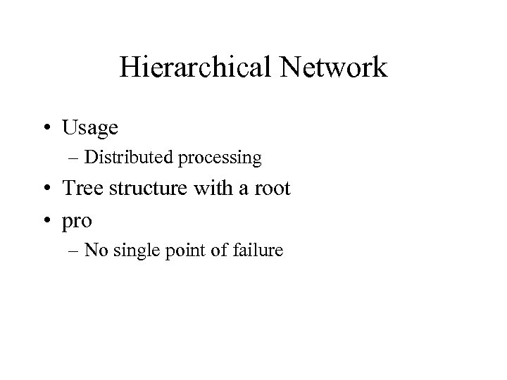 Hierarchical Network • Usage – Distributed processing • Tree structure with a root •