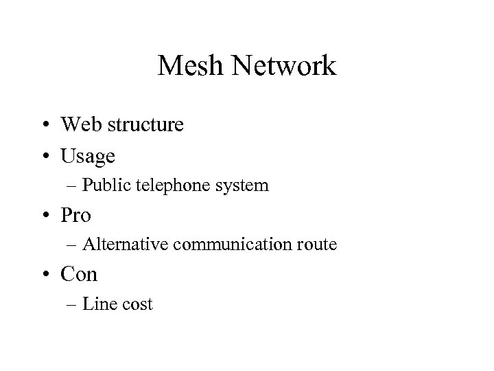Mesh Network • Web structure • Usage – Public telephone system • Pro –