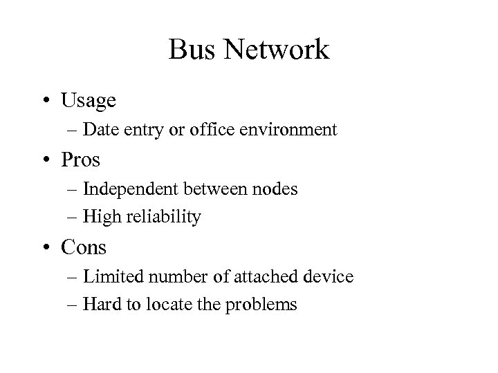 Bus Network • Usage – Date entry or office environment • Pros – Independent