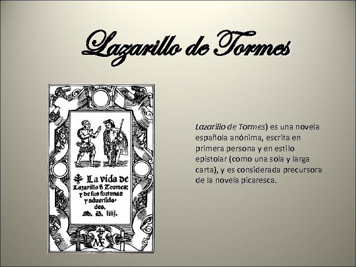 Lazarillo de Tormes) es una novela española anónima, escrita en primera persona y en