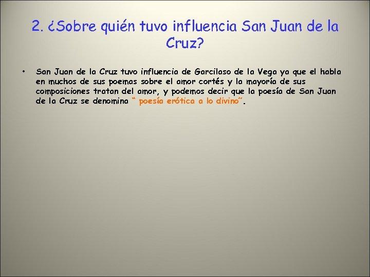 2. ¿Sobre quién tuvo influencia San Juan de la Cruz? • San Juan de