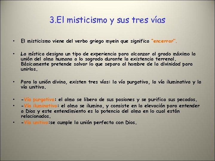 3. El misticismo y sus tres vías • El misticismo viene del verbo griego