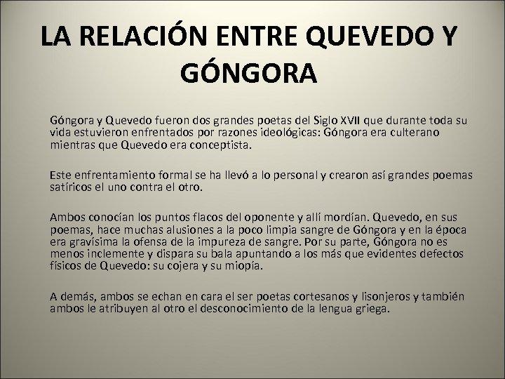 LA RELACIÓN ENTRE QUEVEDO Y GÓNGORA Góngora y Quevedo fueron dos grandes poetas del