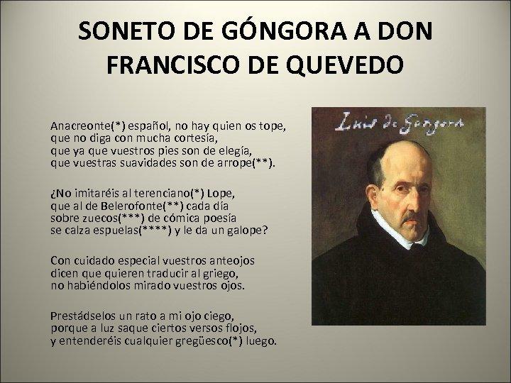 SONETO DE GÓNGORA A DON FRANCISCO DE QUEVEDO Anacreonte(*) español, no hay quien os