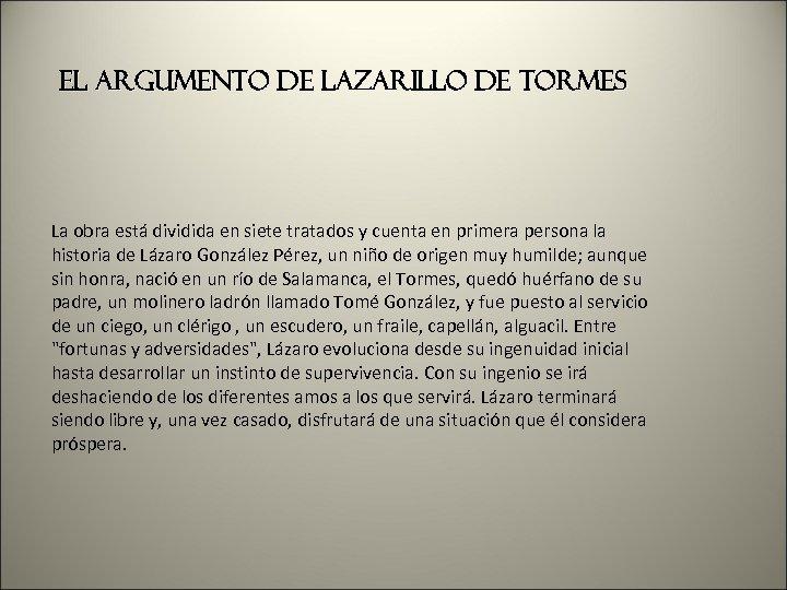 El argumento de Lazarillo de Tormes La obra está dividida en siete tratados y
