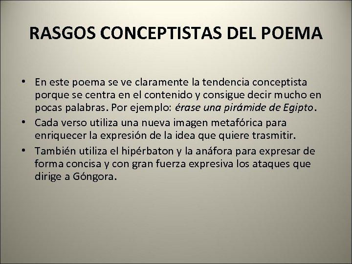 RASGOS CONCEPTISTAS DEL POEMA • En este poema se ve claramente la tendencia conceptista