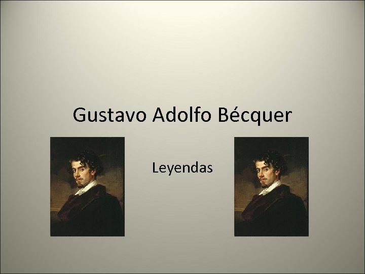 Gustavo Adolfo Bécquer Leyendas