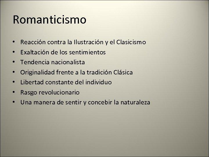 Romanticismo • • Reacción contra la Ilustración y el Clasicismo Exaltación de los sentimientos