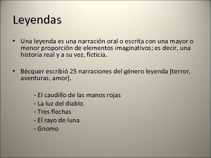 Leyendas • Una leyenda es una narración oral o escrita con una mayor o