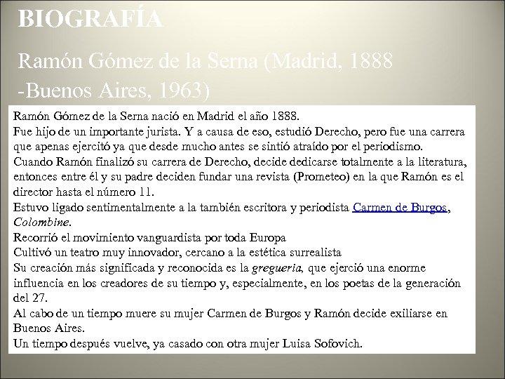 BIOGRAFÍA Ramón Gómez de la Serna (Madrid, 1888 -Buenos Aires, 1963) Ramón Gómez de