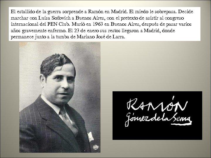 El estallido de la guerra sorprende a Ramón en Madrid. El miedo le sobrepasa.