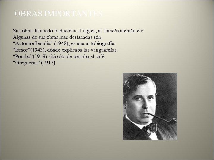 OBRAS IMPORTANTES Sus obras han sido traducidas al inglés, al francés, alemán etc. Algunas