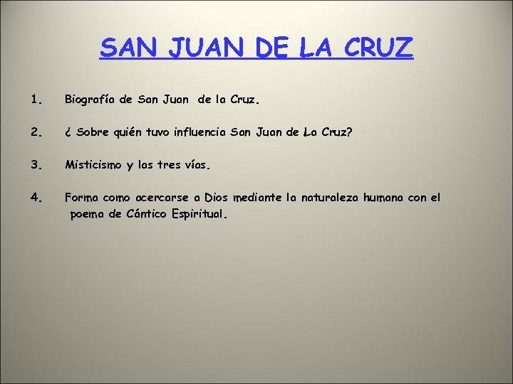 SAN JUAN DE LA CRUZ 1. Biografía de San Juan de la Cruz. 2.