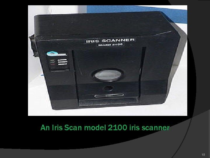 An Iris Scan model 2100 iris scanner 15