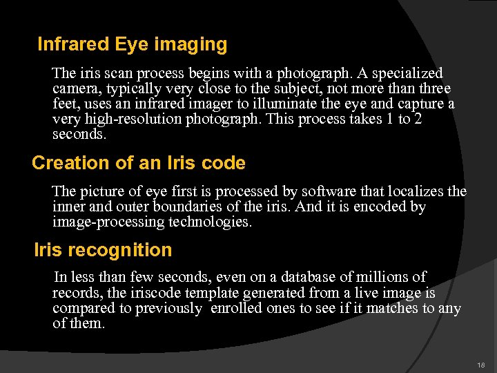 Infrared Eye imaging The iris scan process begins with a photograph. A specialized