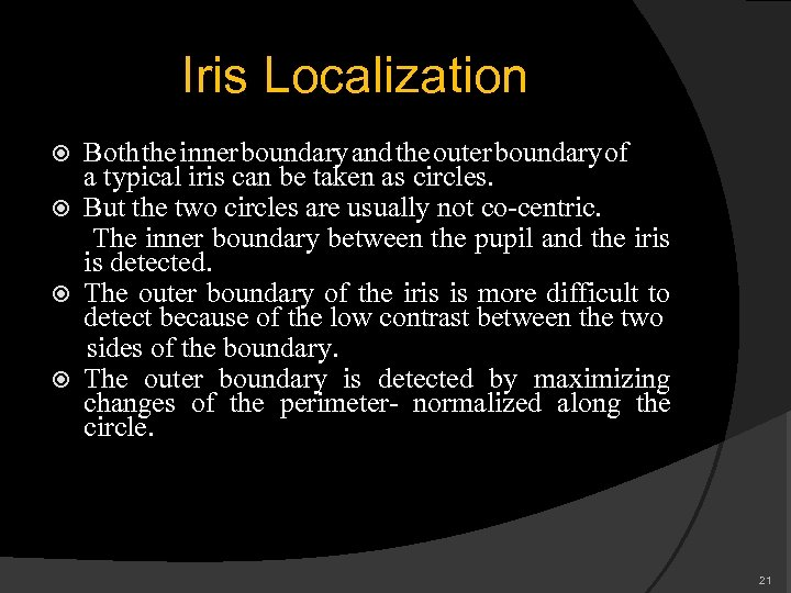 Iris Localization Both the inner boundary and the outer boundary of a typical iris