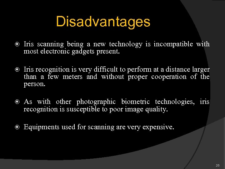 Disadvantages Iris scanning being a new technology is incompatible with most electronic gadgets present.
